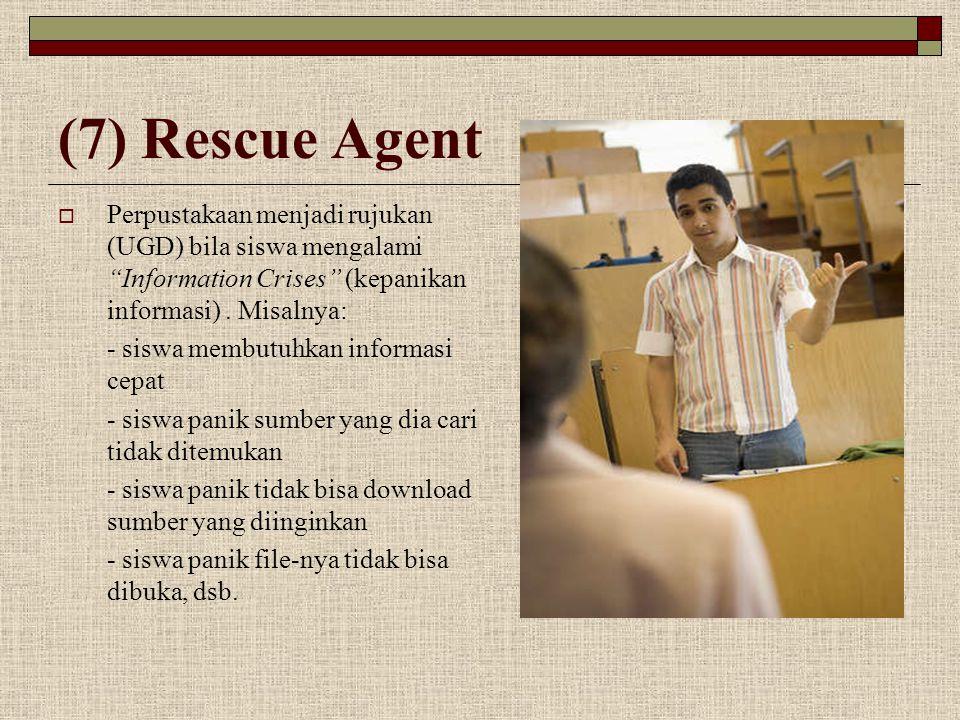 """(7) Rescue Agent  Perpustakaan menjadi rujukan (UGD) bila siswa mengalami """"Information Crises"""" (kepanikan informasi). Misalnya: - siswa membutuhkan i"""