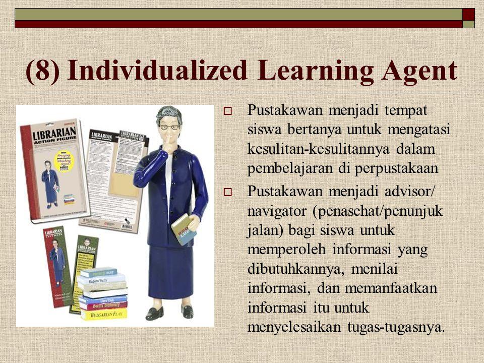 (8) Individualized Learning Agent  Pustakawan menjadi tempat siswa bertanya untuk mengatasi kesulitan-kesulitannya dalam pembelajaran di perpustakaan