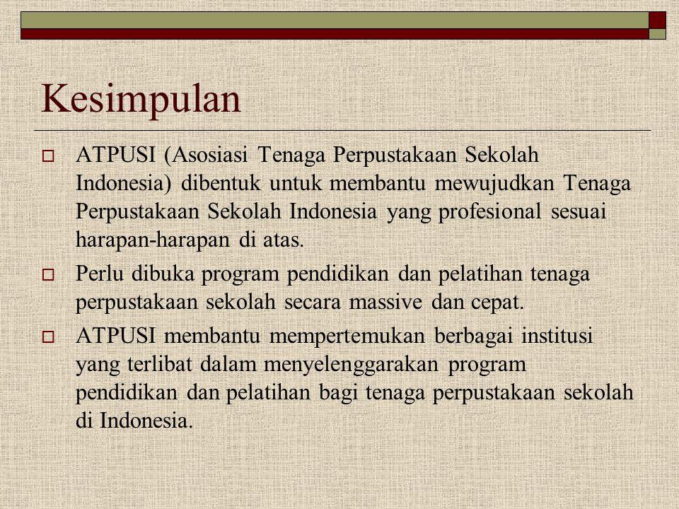 Kesimpulan  ATPUSI (Asosiasi Tenaga Perpustakaan Sekolah Indonesia) dibentuk untuk membantu mewujudkan Tenaga Perpustakaan Sekolah Indonesia yang pro