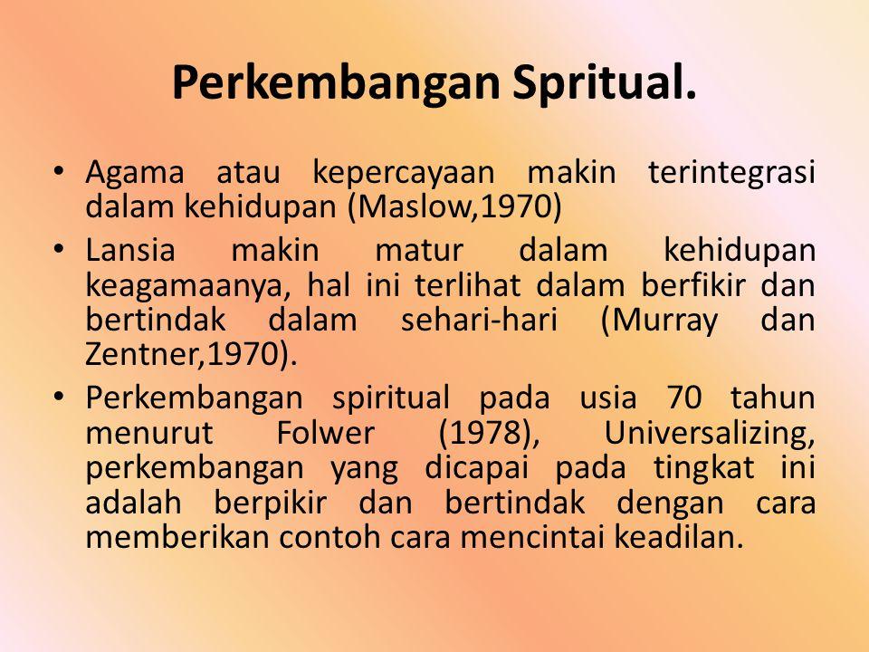 Perkembangan Spritual. Agama atau kepercayaan makin terintegrasi dalam kehidupan (Maslow,1970) Lansia makin matur dalam kehidupan keagamaanya, hal ini