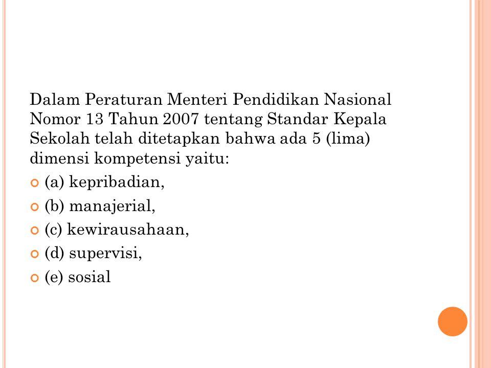 Dalam Peraturan Menteri Pendidikan Nasional Nomor 13 Tahun 2007 tentang Standar Kepala Sekolah telah ditetapkan bahwa ada 5 (lima) dimensi kompetensi