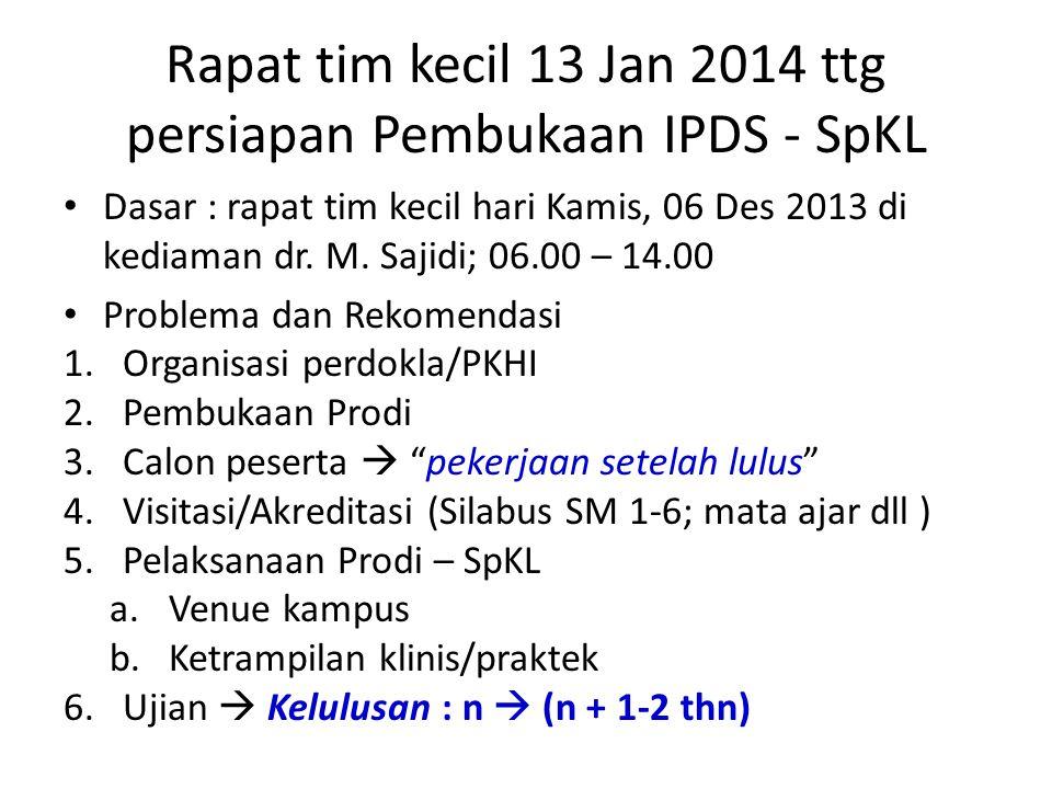 Rapat tim kecil 13 Jan 2014 ttg persiapan Pembukaan IPDS - SpKL Dasar : rapat tim kecil hari Kamis, 06 Des 2013 di kediaman dr. M. Sajidi; 06.00 – 14.