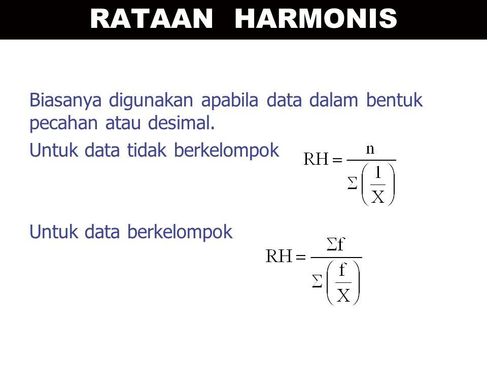 Biasanya digunakan apabila data dalam bentuk pecahan atau desimal. Untuk data tidak berkelompok Untuk data berkelompok RATAAN HARMONIS