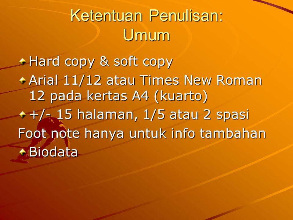 Ketentuan Penulisan: Umum Hard copy & soft copy Arial 11/12 atau Times New Roman 12 pada kertas A4 (kuarto) +/- 15 halaman, 1/5 atau 2 spasi Foot note