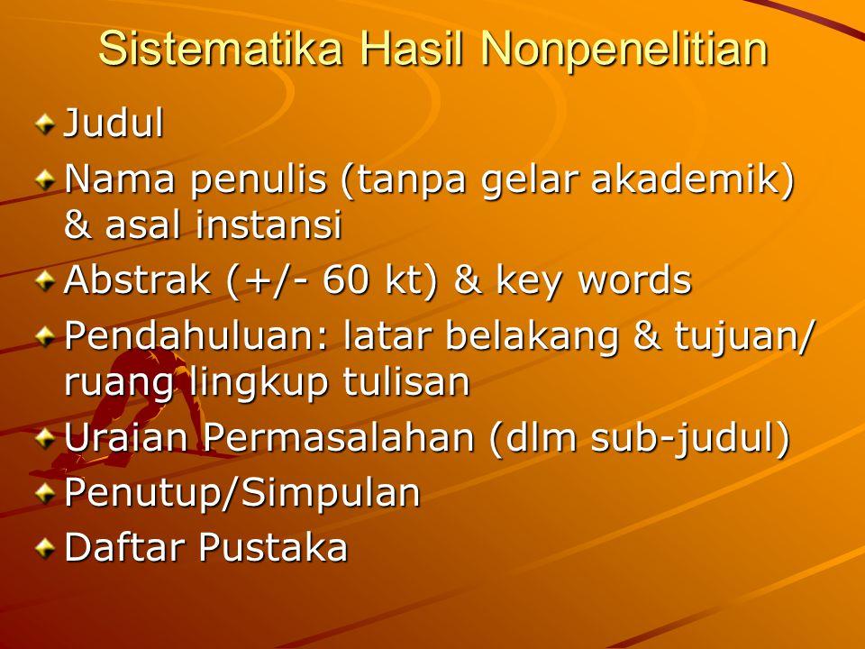 Sistematika Hasil Nonpenelitian Judul Nama penulis (tanpa gelar akademik) & asal instansi Abstrak (+/- 60 kt) & key words Pendahuluan: latar belakang