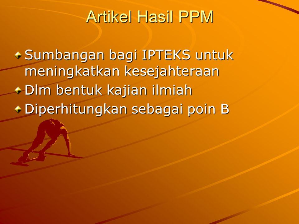 Artikel Hasil PPM Sumbangan bagi IPTEKS untuk meningkatkan kesejahteraan Dlm bentuk kajian ilmiah Diperhitungkan sebagai poin B