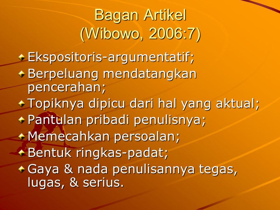 Bagan Artikel (Wibowo, 2006:7) Ekspositoris-argumentatif; Berpeluang mendatangkan pencerahan; Topiknya dipicu dari hal yang aktual; Pantulan pribadi p