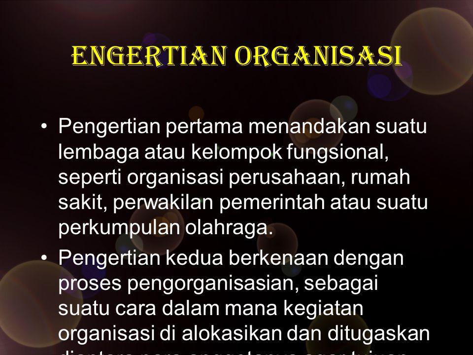 engertian Organisasi Pengertian pertama menandakan suatu lembaga atau kelompok fungsional, seperti organisasi perusahaan, rumah sakit, perwakilan peme