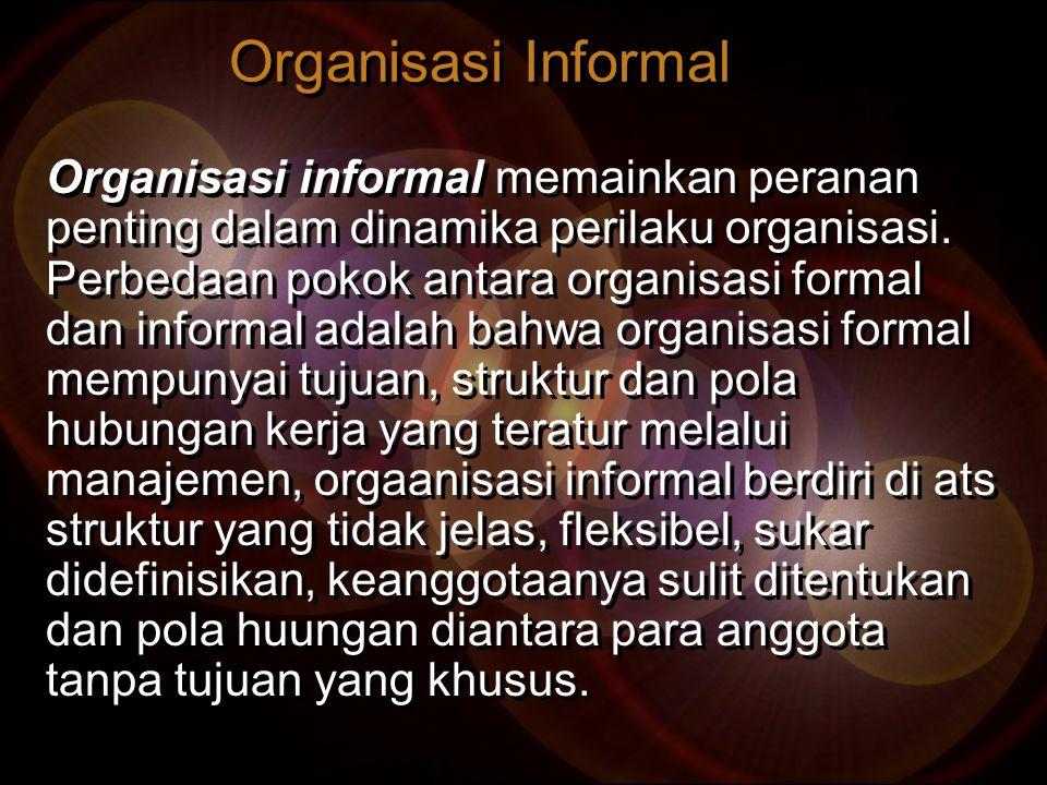 Organisasi Informal Organisasi informal memainkan peranan penting dalam dinamika perilaku organisasi. Perbedaan pokok antara organisasi formal dan inf