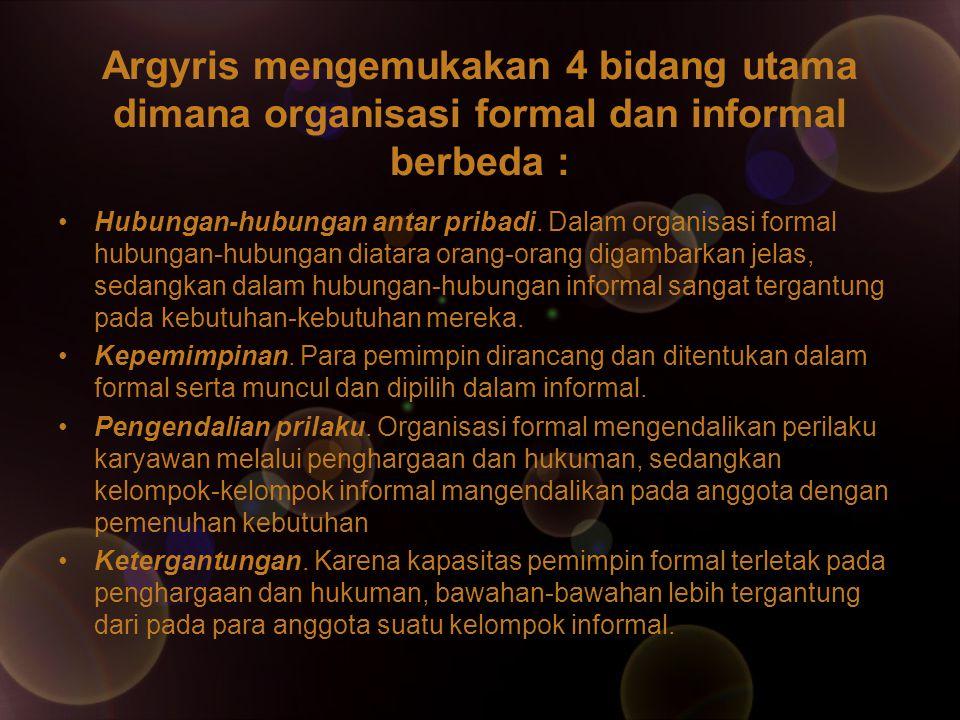 Argyris mengemukakan 4 bidang utama dimana organisasi formal dan informal berbeda : Hubungan-hubungan antar pribadi. Dalam organisasi formal hubungan-