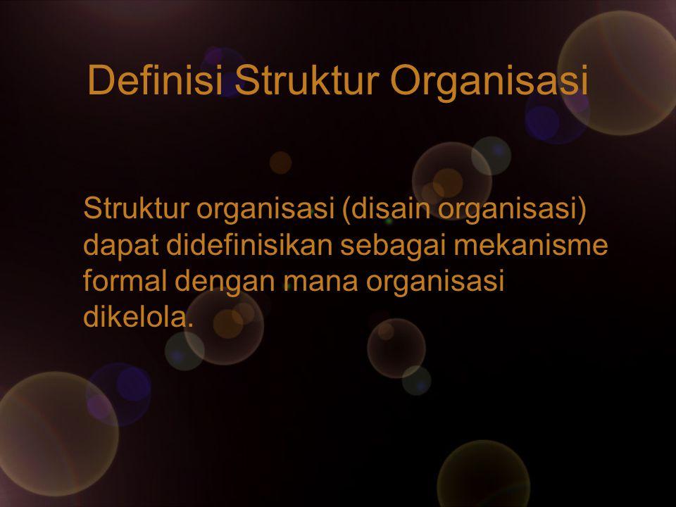 Definisi Struktur Organisasi Struktur organisasi (disain organisasi) dapat didefinisikan sebagai mekanisme formal dengan mana organisasi dikelola.
