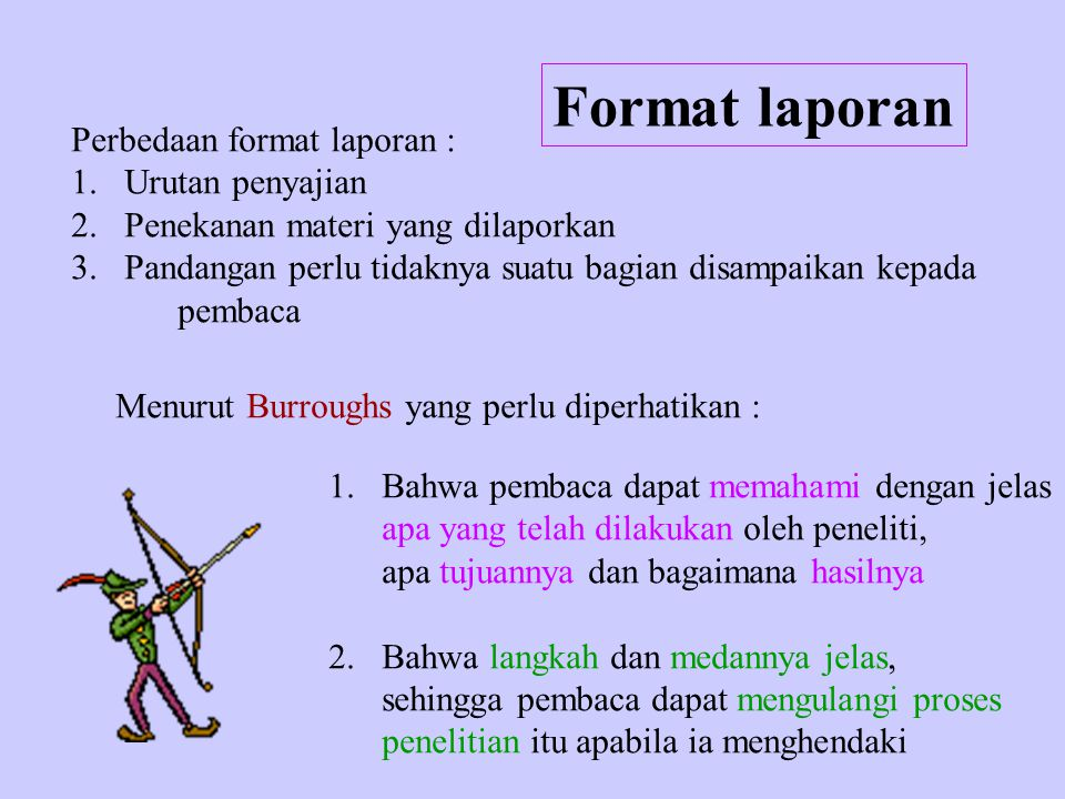 Format laporan Perbedaan format laporan : 1.Urutan penyajian 2.Penekanan materi yang dilaporkan 3.Pandangan perlu tidaknya suatu bagian disampaikan ke