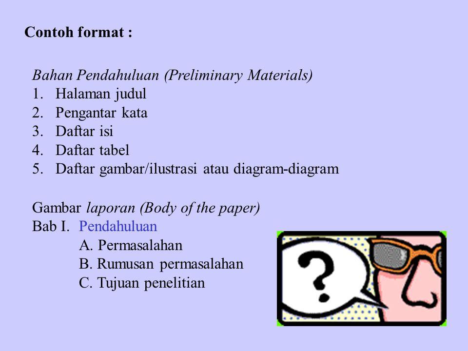Contoh format : Bahan Pendahuluan (Preliminary Materials) 1.Halaman judul 2.Pengantar kata 3.Daftar isi 4.Daftar tabel 5.Daftar gambar/ilustrasi atau
