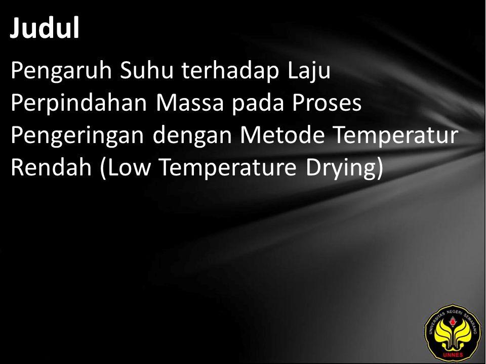 Judul Pengaruh Suhu terhadap Laju Perpindahan Massa pada Proses Pengeringan dengan Metode Temperatur Rendah (Low Temperature Drying)