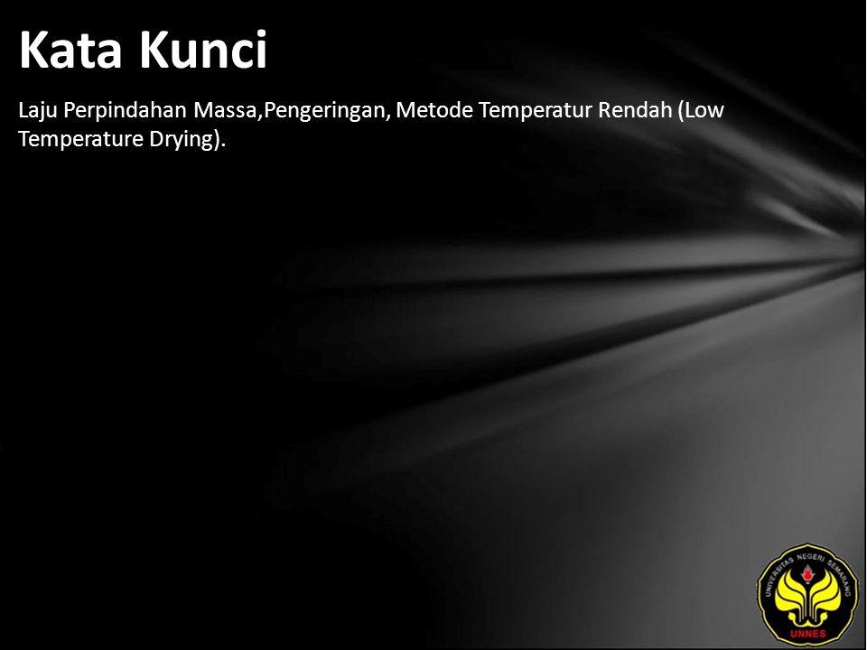 Kata Kunci Laju Perpindahan Massa,Pengeringan, Metode Temperatur Rendah (Low Temperature Drying).