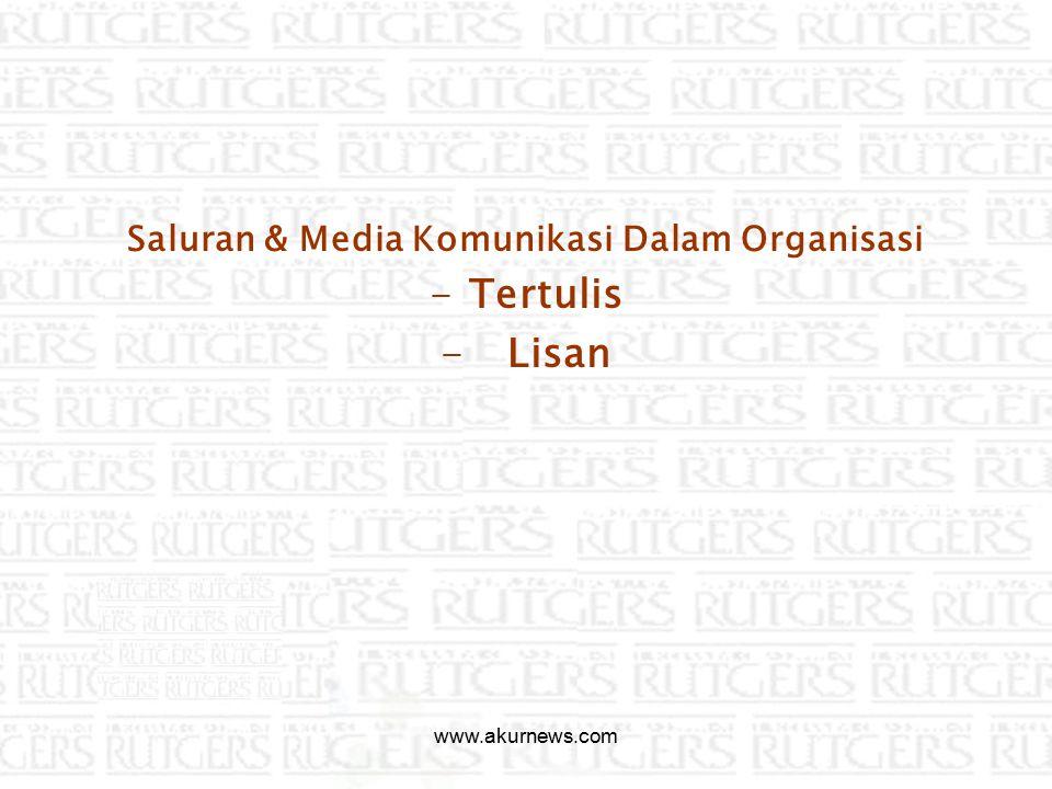 Saluran & Media Komunikasi Dalam Organisasi -Tertulis - Lisan www.akurnews.com