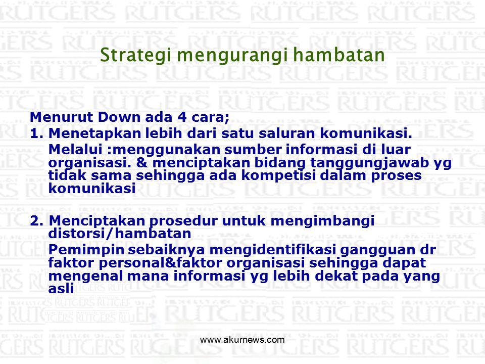 Strategi mengurangi hambatan Menurut Down ada 4 cara; 1.Menetapkan lebih dari satu saluran komunikasi.