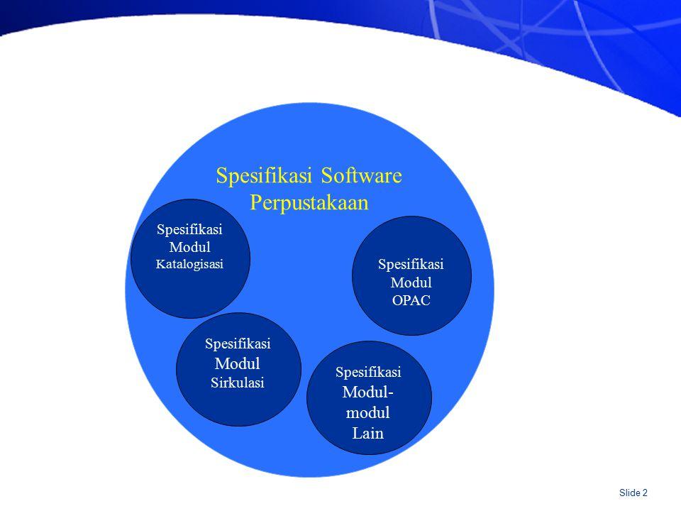 Slide 2 Spesifikasi Software Perpustakaan Spesifikasi Modul Katalogisasi Spesifikasi Modul OPAC Spesifikasi Modul Sirkulasi Spesifikasi Modul- modul L