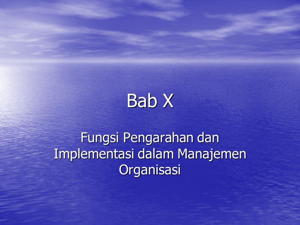 Bab X Fungsi Pengarahan dan Implementasi dalam Manajemen Organisasi