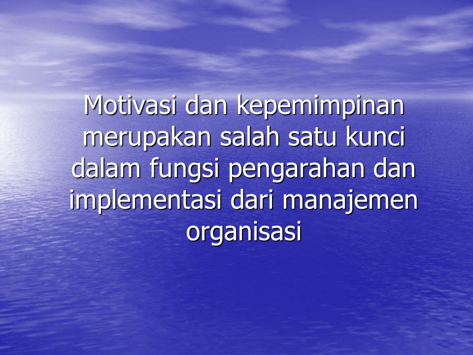 Motivasi dan kepemimpinan merupakan salah satu kunci dalam fungsi pengarahan dan implementasi dari manajemen organisasi