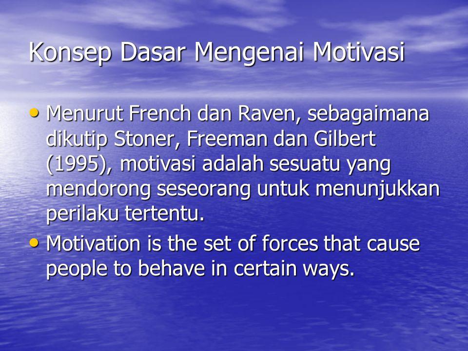 Konsep Dasar Mengenai Motivasi Menurut French dan Raven, sebagaimana dikutip Stoner, Freeman dan Gilbert (1995), motivasi adalah sesuatu yang mendorong seseorang untuk menunjukkan perilaku tertentu.