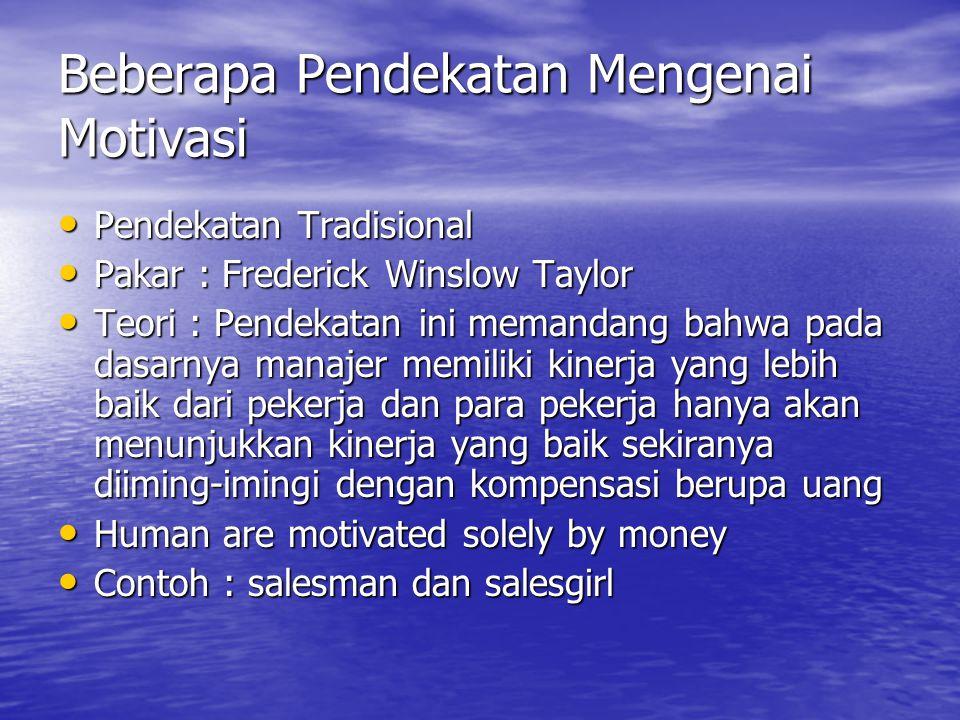 Beberapa Pendekatan Mengenai Motivasi Pendekatan Tradisional Pendekatan Tradisional Pakar : Frederick Winslow Taylor Pakar : Frederick Winslow Taylor