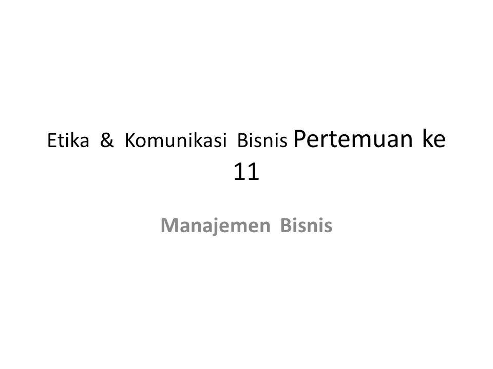 Etika & Komunikasi Bisnis Pertemuan ke 11 Manajemen Bisnis