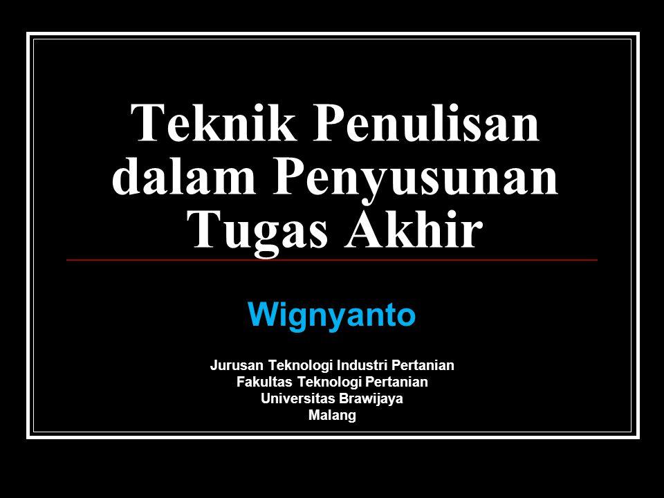 Teknik Penulisan dalam Penyusunan Tugas Akhir Wignyanto Jurusan Teknologi Industri Pertanian Fakultas Teknologi Pertanian Universitas Brawijaya Malang