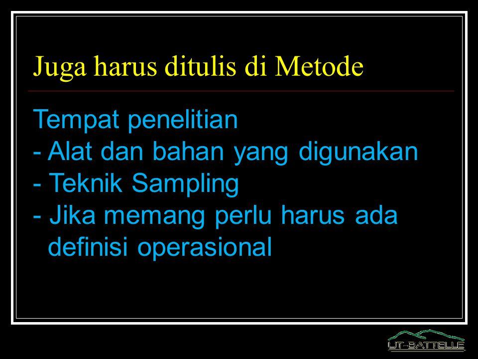 Juga harus ditulis di Metode Tempat penelitian - Alat dan bahan yang digunakan - Teknik Sampling - Jika memang perlu harus ada definisi operasional