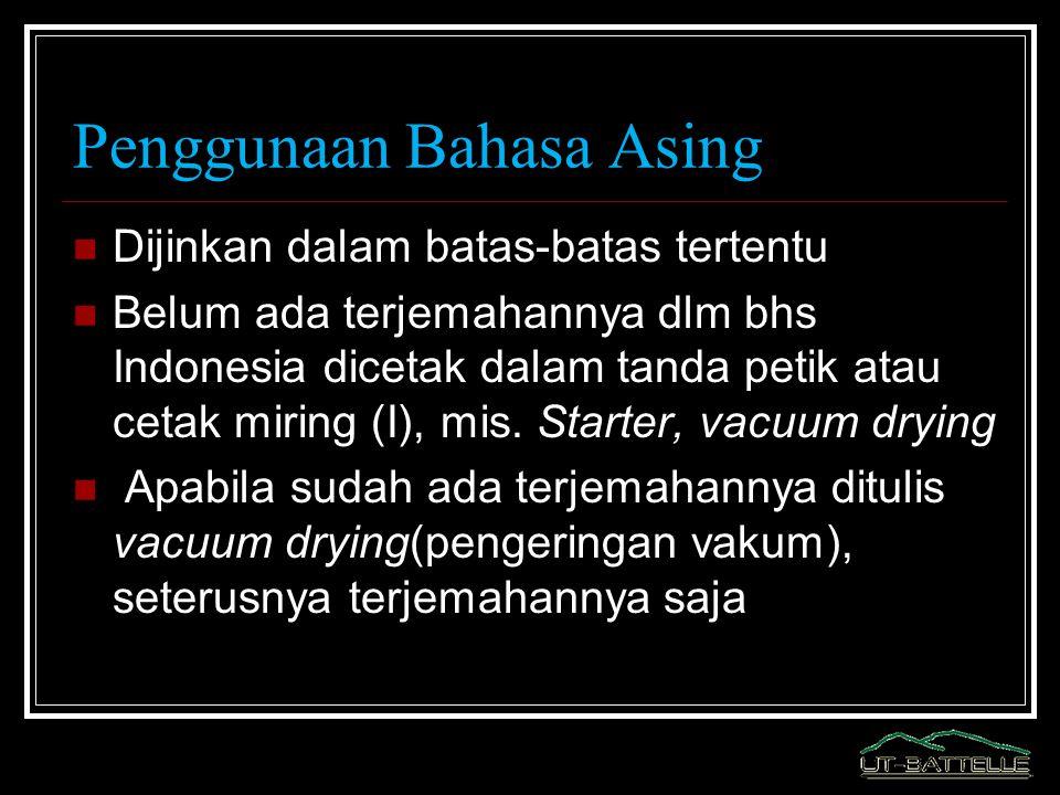 Penggunaan Bahasa Asing Dijinkan dalam batas-batas tertentu Belum ada terjemahannya dlm bhs Indonesia dicetak dalam tanda petik atau cetak miring (I),