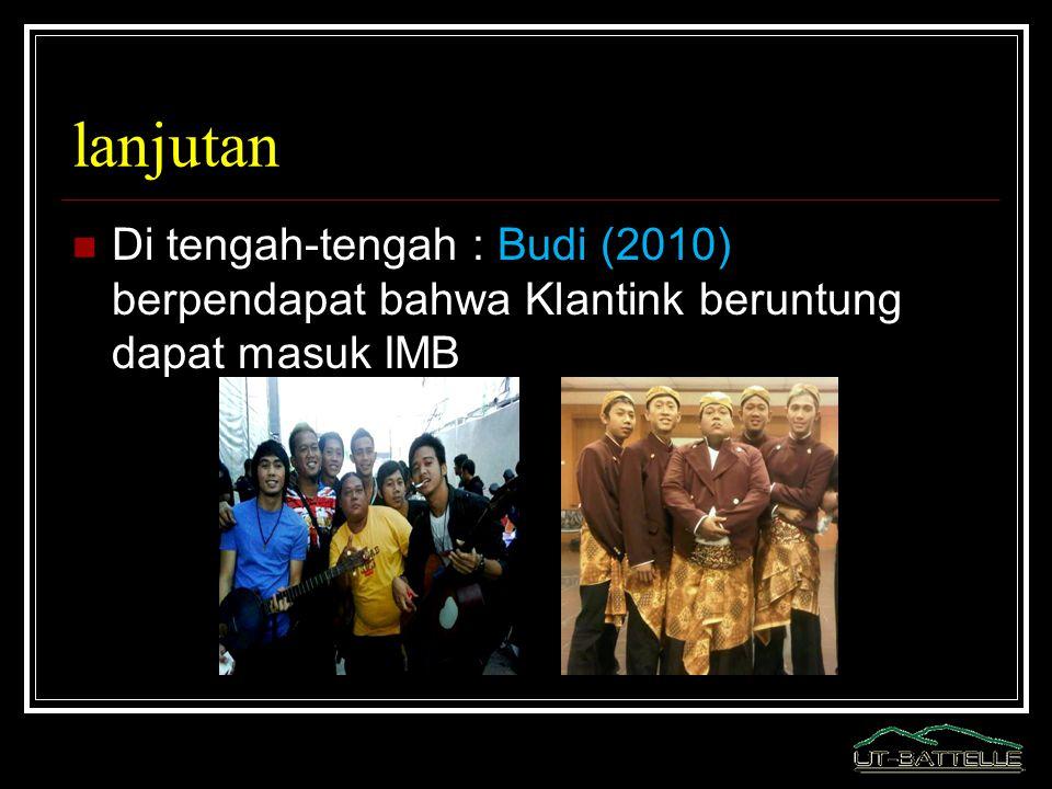 lanjutan Di tengah-tengah : Budi (2010) berpendapat bahwa Klantink beruntung dapat masuk IMB