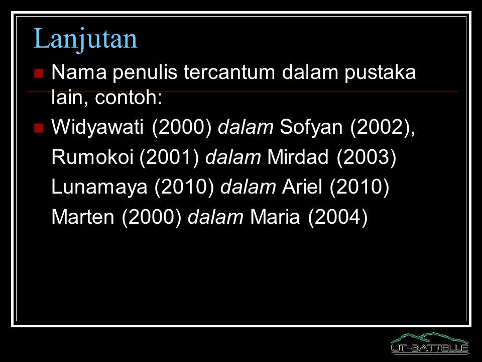 Lanjutan Nama penulis tercantum dalam pustaka lain, contoh: Widyawati (2000) dalam Sofyan (2002), Rumokoi (2001) dalam Mirdad (2003) Lunamaya (2010) d