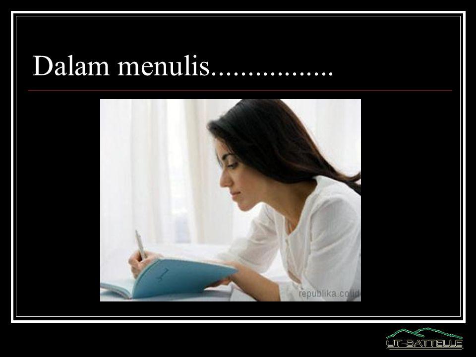 Dalam menulis.................