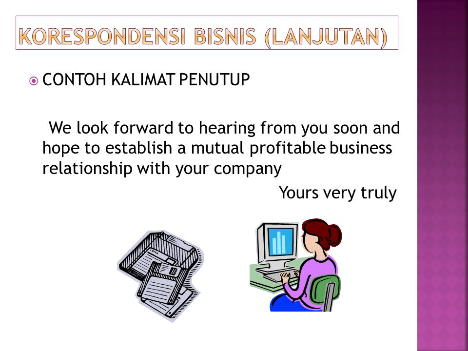  CONTOH KALIMAT PENUTUP We look forward to hearing from you soon and hope to establish a mutual profitable business relationship with your company Yo