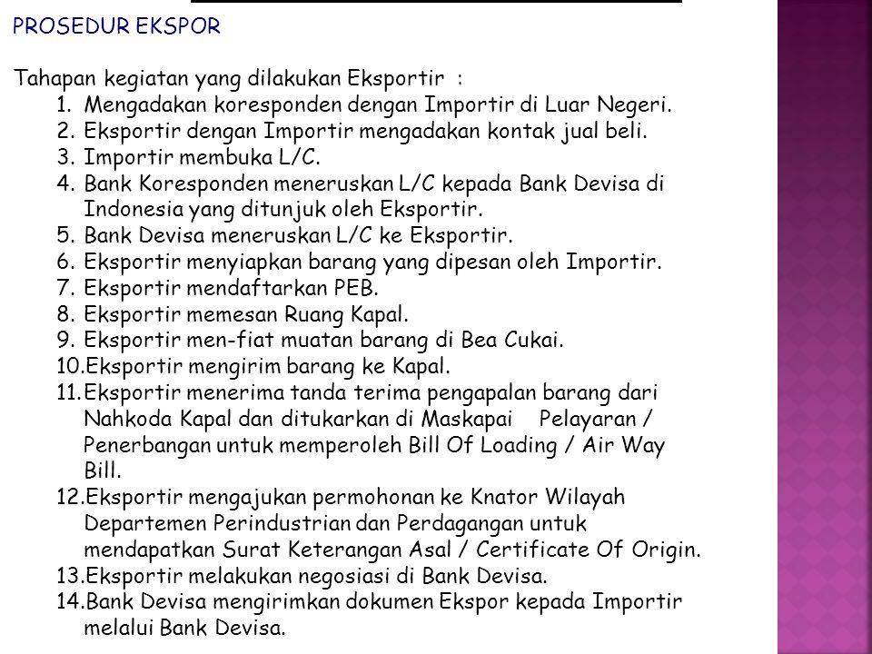 PROSEDUR EKSPOR Tahapan kegiatan yang dilakukan Eksportir : 1.Mengadakan koresponden dengan Importir di Luar Negeri.