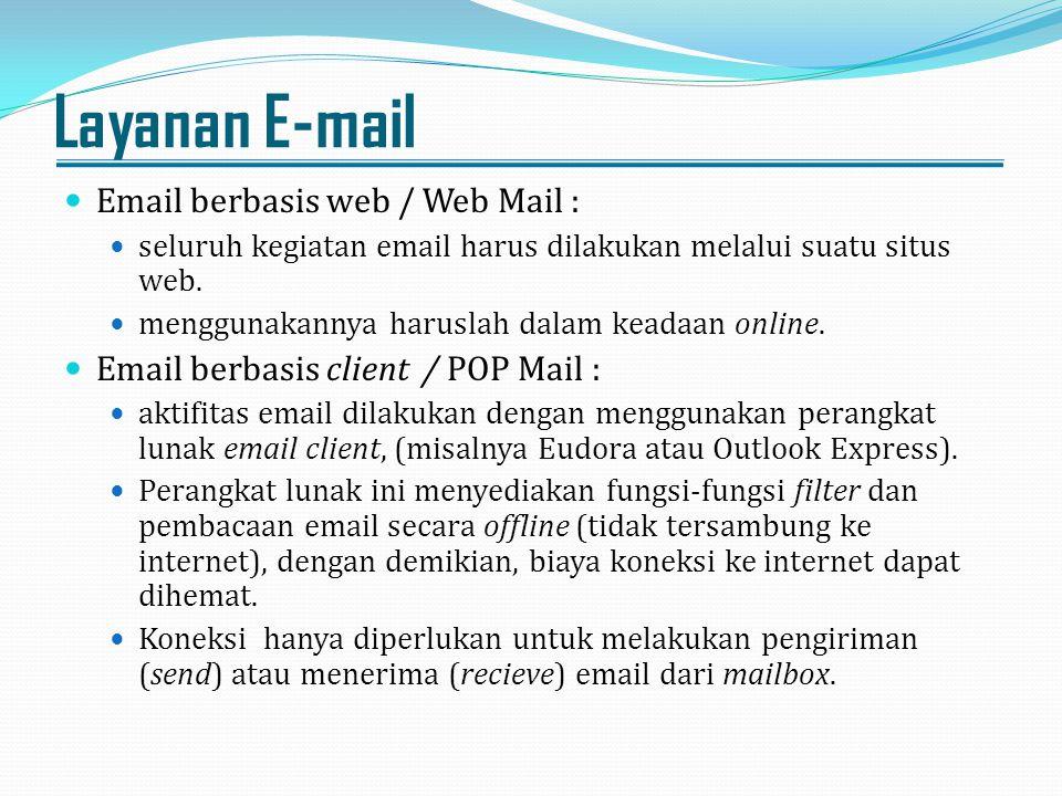 Layanan E-mail Email berbasis web / Web Mail : seluruh kegiatan email harus dilakukan melalui suatu situs web. menggunakannya haruslah dalam keadaan o