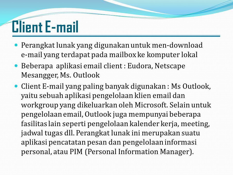 Client E-mail Perangkat lunak yang digunakan untuk men-download e-mail yang terdapat pada mailbox ke komputer lokal Beberapa aplikasi email client : E