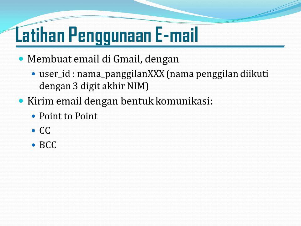 Latihan Penggunaan E-mail Membuat email di Gmail, dengan user_id : nama_panggilanXXX (nama penggilan diikuti dengan 3 digit akhir NIM) Kirim email den