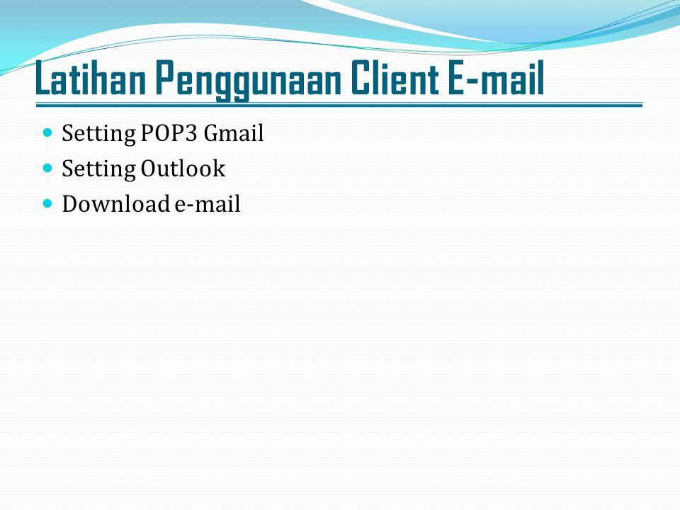 Latihan Penggunaan Client E-mail Setting POP3 Gmail Setting Outlook Download e-mail