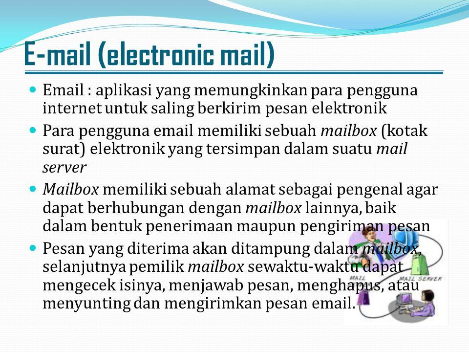 E-mail (electronic mail) Email : aplikasi yang memungkinkan para pengguna internet untuk saling berkirim pesan elektronik Para pengguna email memiliki