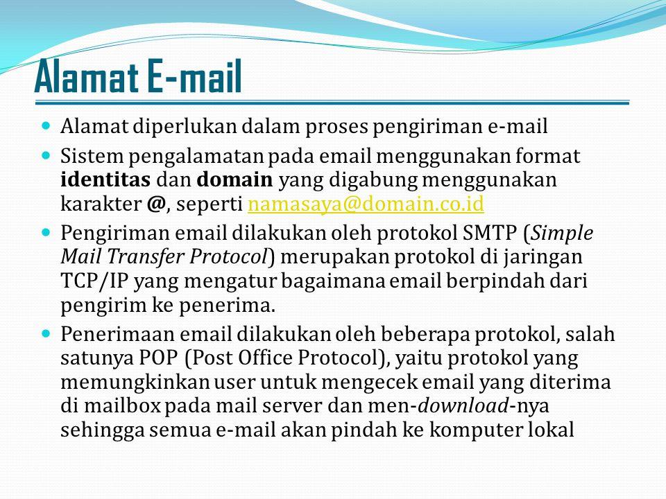 Alamat E-mail Alamat diperlukan dalam proses pengiriman e-mail Sistem pengalamatan pada email menggunakan format identitas dan domain yang digabung me