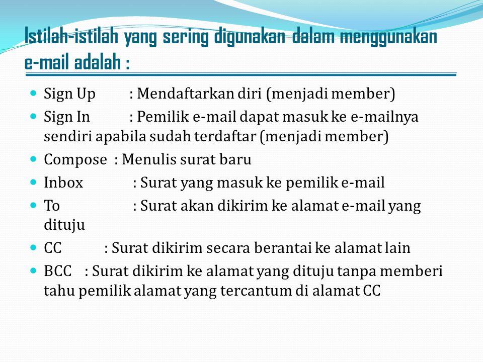 Istilah-istilah yang sering digunakan dalam menggunakan e-mail adalah : Sign Up : Mendaftarkan diri (menjadi member) Sign In : Pemilik e-mail dapat ma