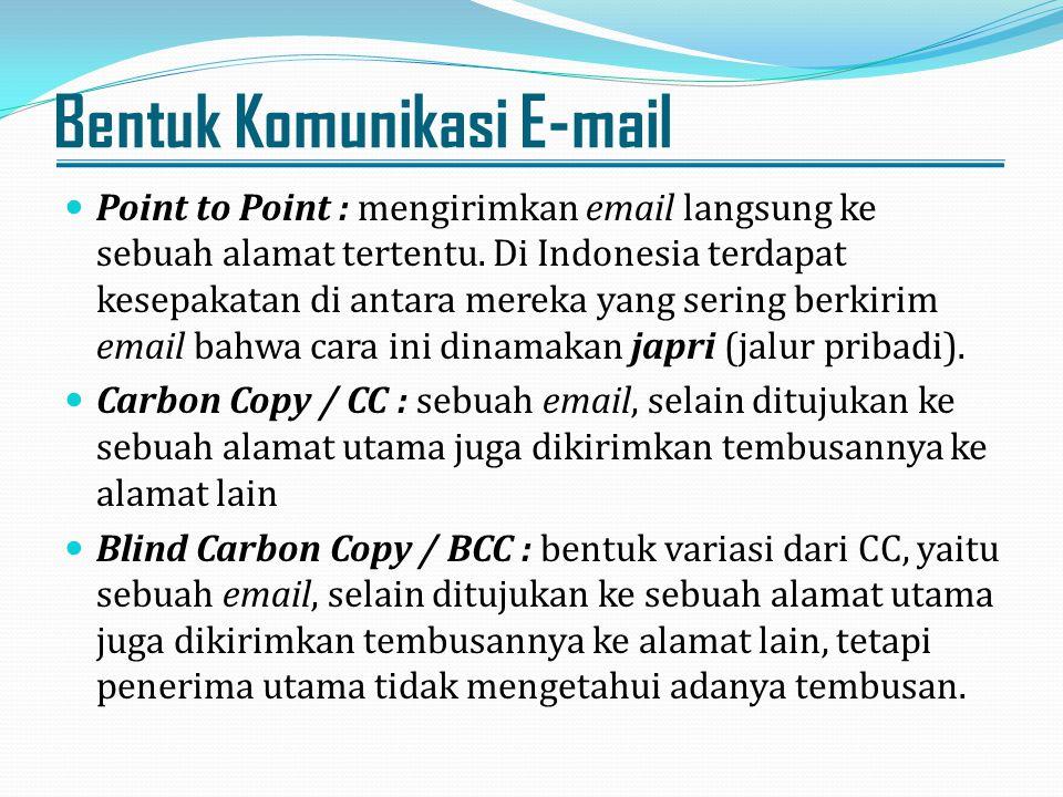 Bentuk Komunikasi E-mail Point to Point : mengirimkan email langsung ke sebuah alamat tertentu. Di Indonesia terdapat kesepakatan di antara mereka yan