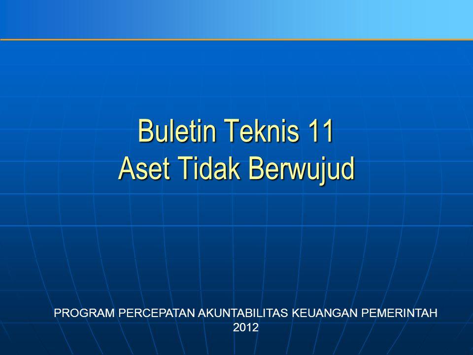 Buletin Teknis 11 Aset Tidak Berwujud PROGRAM PERCEPATAN AKUNTABILITAS KEUANGAN PEMERINTAH 2012
