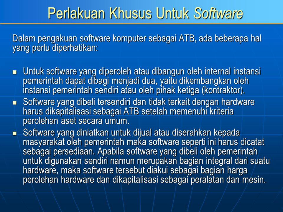 Perlakuan Khusus Untuk Software Dalam pengakuan software komputer sebagai ATB, ada beberapa hal yang perlu diperhatikan: Untuk software yang diperoleh