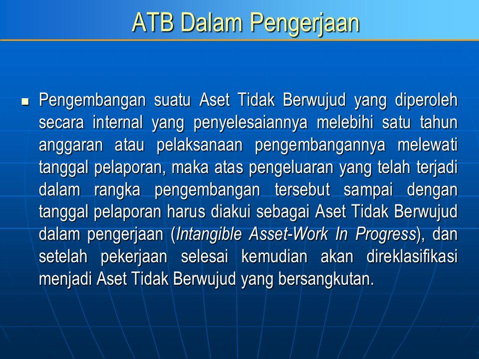 ATB Dalam Pengerjaan Pengembangan suatu Aset Tidak Berwujud yang diperoleh secara internal yang penyelesaiannya melebihi satu tahun anggaran atau pela