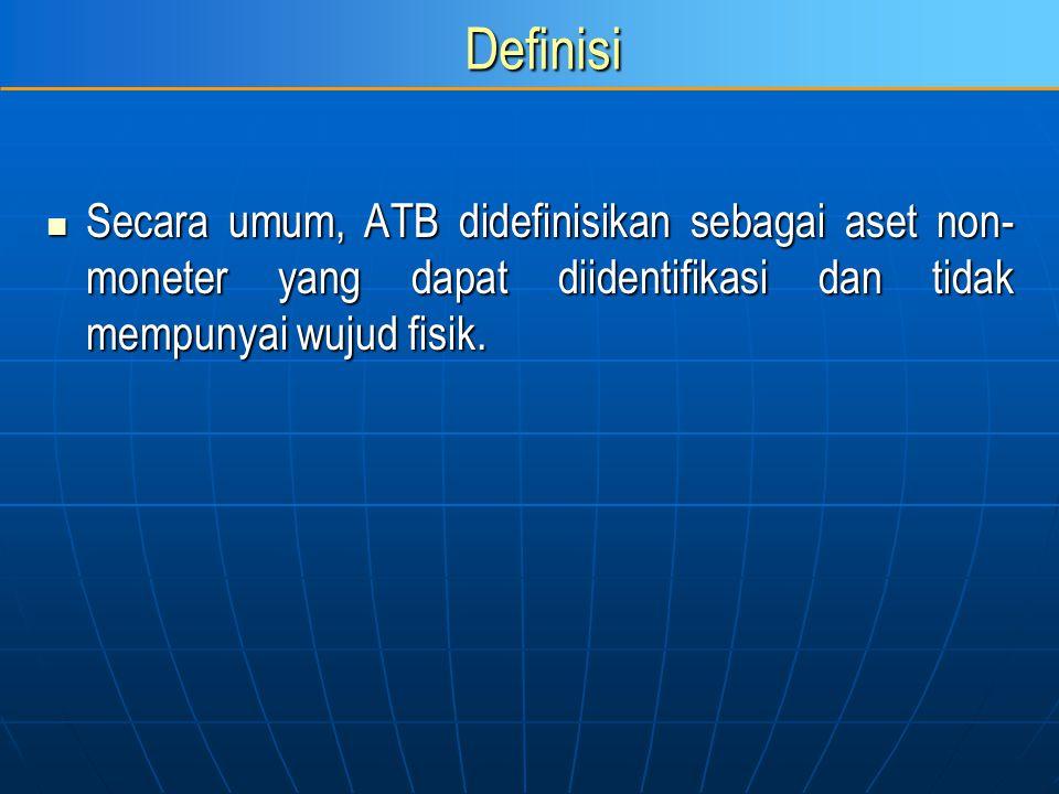 Definisi Secara umum, ATB didefinisikan sebagai aset non- moneter yang dapat diidentifikasi dan tidak mempunyai wujud fisik. Secara umum, ATB didefini