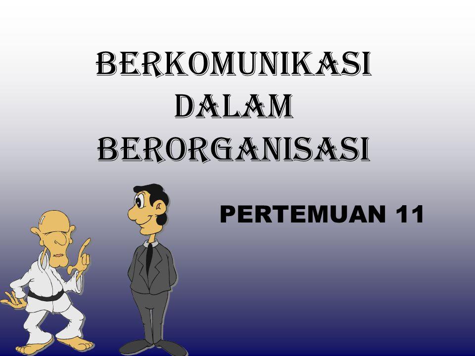 BERKOMUNIKASI DALAM BERORGANISASI PERTEMUAN 11