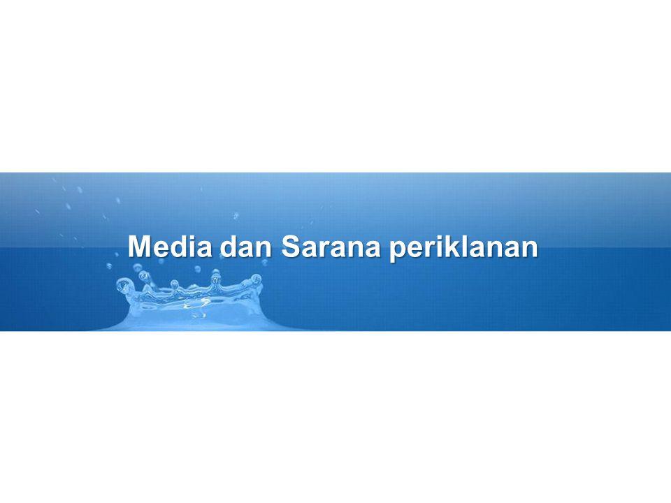 Media Periklanan (metode) –Televisi –Surat kabar –Majalah –Radio –Luar ruang Sarana (Vehicle) –Program siaran khusus –Pilihan posisi cetak dimana iklan dipasang Contoh : Media yang digunakan Televisi, Sarananya : Acara Drama, Film, Olahraga Contoh : Media (Majalah), Sarana (Hai, Kawanku, Tempo, dll)