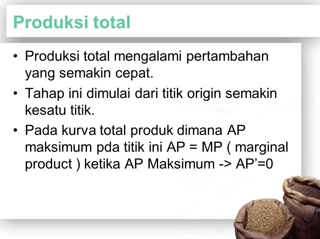 Produksi total Produksi total mengalami pertambahan yang semakin cepat. Tahap ini dimulai dari titik origin semakin kesatu titik. Pada kurva total pro